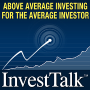 InvestTalk: Advice in Money Management, Investing, Financial Planning, Retirement, and the Stock Market