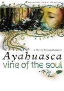 Ayahuasca: Vine Of The Soul