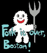 Fork it over, Boston!