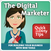The Digital Marketer's Quick and Dirty Tips for Growing Your Business with Digital Tools