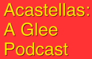 Acastellas: A Glee Podcast