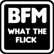 BFM :: What The Flick