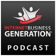 Internet Business Generation:  Internet Entrepreneurship | Online Business | Lifestyle Freedom