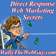 Direct Response Web Marketing Secrets with Wally the Web Guy