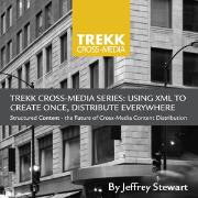 Trekk Cross-Media Series: Using XML to Create Once - Distribute Everywhere