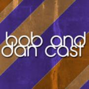 Bob and Dan Cast