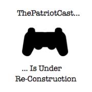 The Patriotcast: A Video Games Podcast