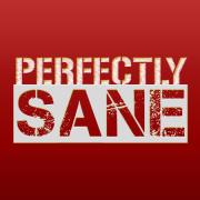 The Perfectly Sane Show » The Perfectly Sane Show