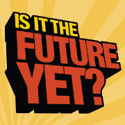Is It The Future Yet?