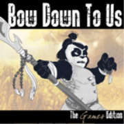 Bow Down To Us: Games