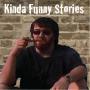 Kinda Funny Stories