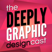 The Deeply Graphic Design Cast » Podcasts