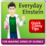 Everyday Einstein's Quick and Dirty Tips for Making Sense of Science