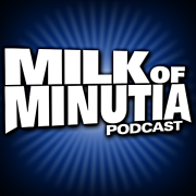 Milk of Minutia Podcast