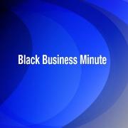 Black Business Minute