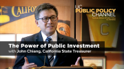 The Power of Public Investment: Improving Our Economy Our Climate and Our Future with John Chiang State Treasurer of California