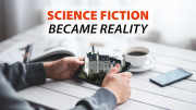 Science Fiction Became Reality