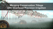 Merging Conservation Tillage with Overhead Precision Irrigation