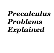Precalc Problems Explained
