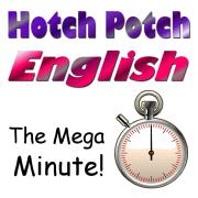 "Hotch Potch English ~ ""The Mega Minute !"""