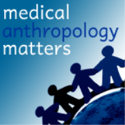 Medical Anthropology Matters