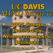 2005 UC Davis M.I.N.D. Institute Summer Institute on Neurodevelopmental Disorders