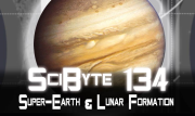 Super-Earth & Lunar Formation | SciByte 134