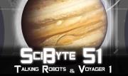 Talking Robots & Voyager 1   SciByte 51