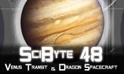 Venus Transit & Dragon Spacecraft   SciByte 48