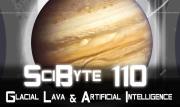 Glacial Lava & Artificial Intelligence | SciByte 110