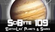 'Earth-Like' Planets & Sharks | SciByte 109