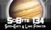 Super-Earth & Lunar Formation   SciByte 134
