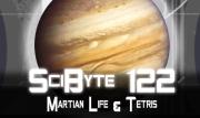 Martian Life & Tetris | SciByte 122