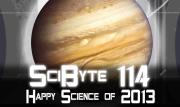 Happy Science of 2013 | SciByte 114