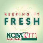 Keeping it Fresh -KCBX