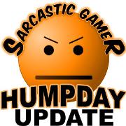 Sarcastic Gamer » Humpday Update