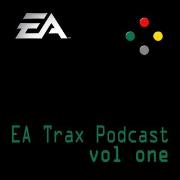 EA Trax Podcast - Volume 1
