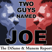 Two Guys named Joe - The DiSano & Munem report