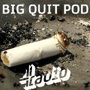 Big Quit Pod