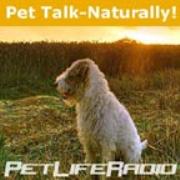 PetLifeRadio.com - Pet Talk Naturally - Caring For Our Pets Naturally on Pet Life Radio