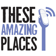 These Amazing Places Podcast