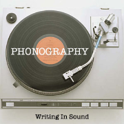 PHONOGRAPHY: Writing In Sound