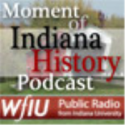 WFIU: Moment of Indiana History Podcast