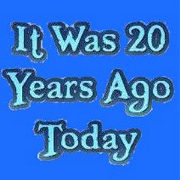 It Was 20 Years Ago Today