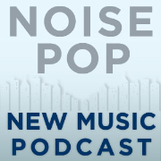 The Noise Pop New Music Podcast