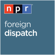 NPR: Foreign Dispatch Podcast