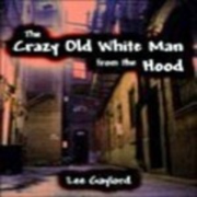 The Crazy Old White Man from the Hood