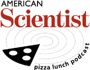American Scientist Pizza Lunch Podcast