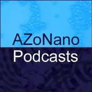 Nanotechnology Podcasts from AZoNano and Partners