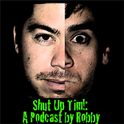 Shut Up Tim!: A Podcast By Robby